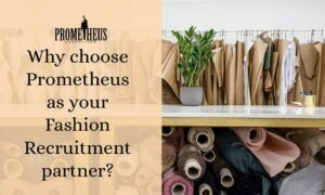 Why choose Prometheus as your Fashion Recruitment partner?