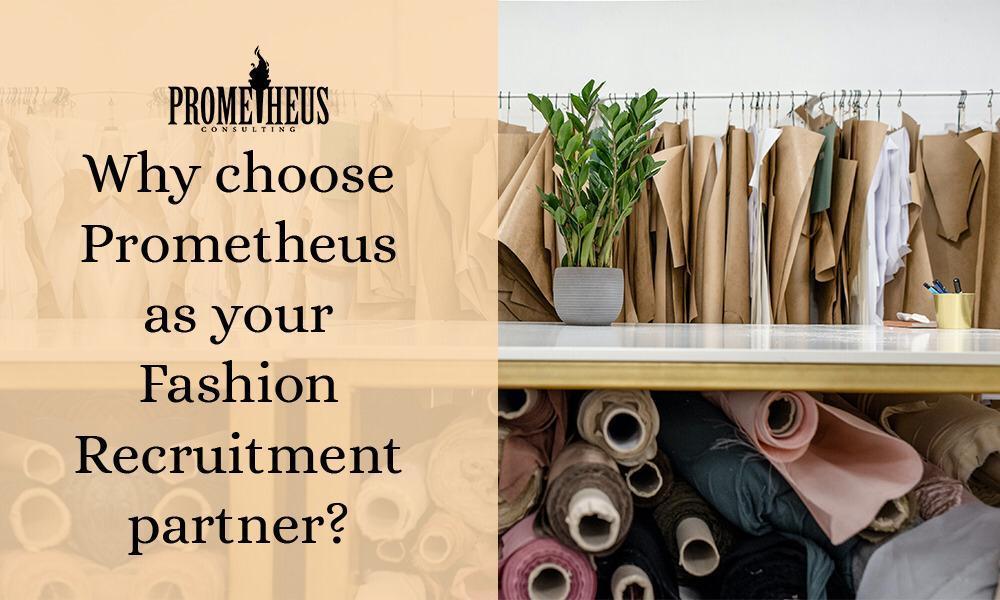Why choose Prometheus as your Fashion Recruitment partner?