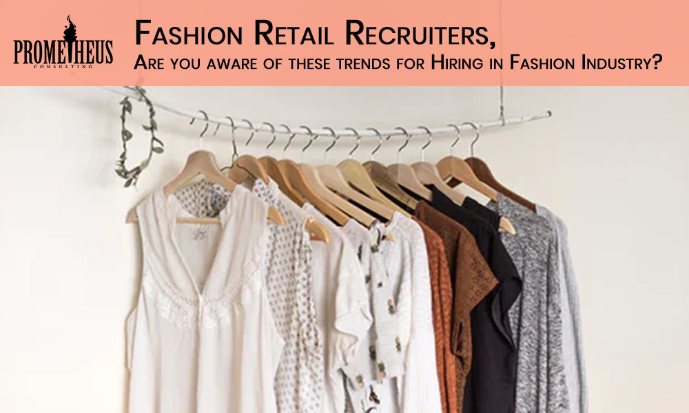 Fashion Retail Recruiters, Are you aware of these trends for Hiring in Fashion Industry?