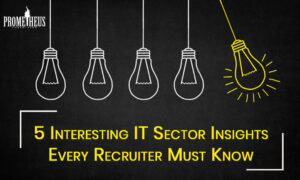 5 Interesting IT Sector Insights Every Recruiter Must Know