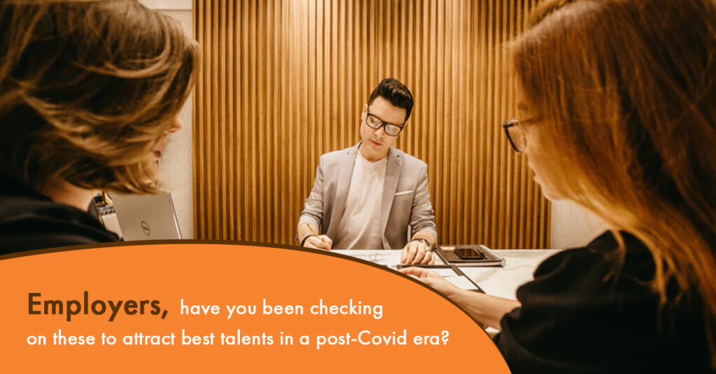 Employers, have you been checking on these to attract best talents in a post-Covid era?