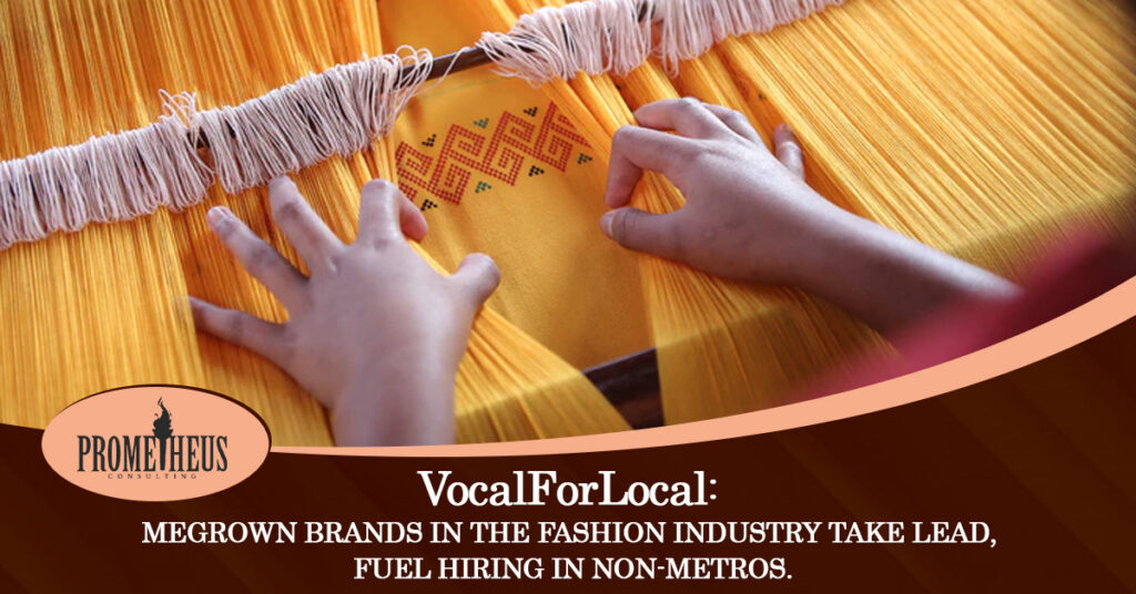 VocalForLocal: Homegrown brands In the Fashion Industry take lead, fuel hiring in Non-Metros.