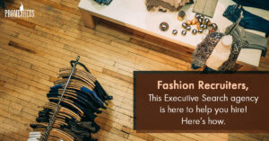Fashion Recruiters, This Executive Search Agency is here to help you hire! Here's how.